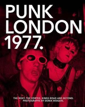 Punk London, 1977: Thrilling Photos of a Subversive Era
